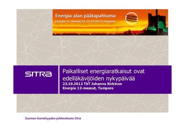 Paikalliset energiaratkaisut ovatedelläkävijöiden nykypäivää23.10.2012 TkT Johanna KirkinenEnergia 12-messut, Tampere
