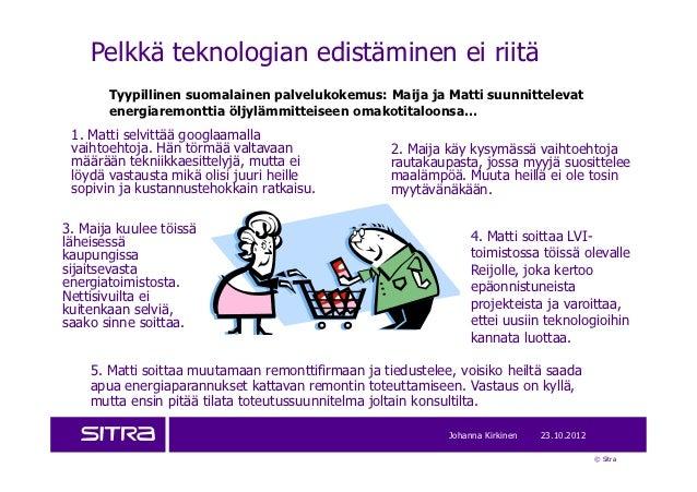 Pelkkä teknologian edistäminen ei riitä       Tyypillinen suomalainen palvelukokemus: Maija ja Matti suunnittelevat       ...