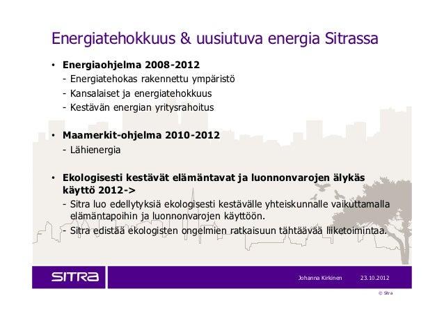 Energiatehokkuus & uusiutuva energia Sitrassa• Energiaohjelma 2008-2012  - Energiatehokas rakennettu ympäristö  - Kansalai...