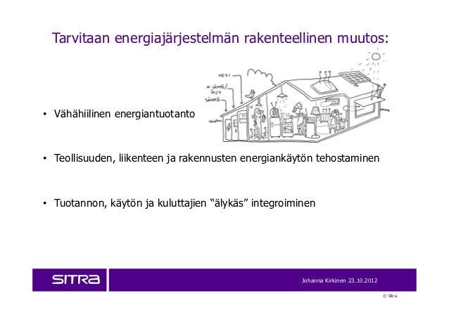 Tarvitaan energiajärjestelmän rakenteellinen muutos:• Vähähiilinen energiantuotanto• Teollisuuden, liikenteen ja rakennust...