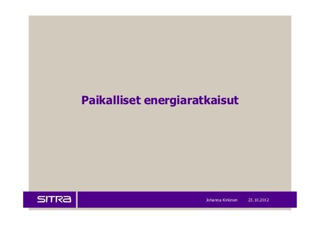 Paikalliset energiaratkaisut                      Johanna Kirkinen   23.10.2012