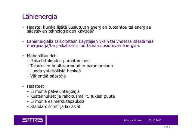 Lähienergia• Haaste: kuinka lisätä uusiutuvan energian tuotantoa tai energiaa  säästävien teknologioiden käyttöä?• Lähiene...