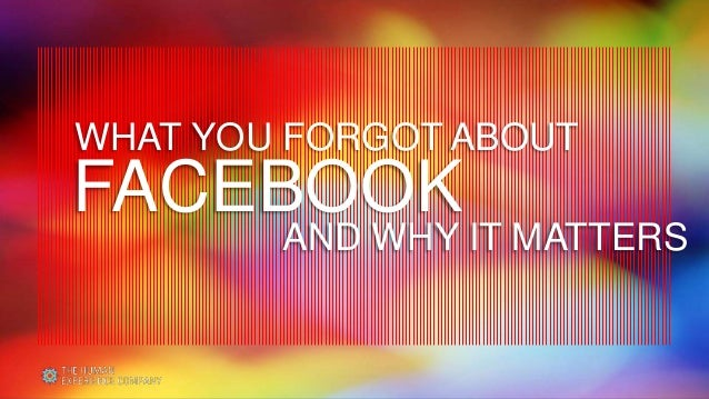 WHAT YOU FORGOT ABOUTFACEBOOK        AND WHY IT MATTERS