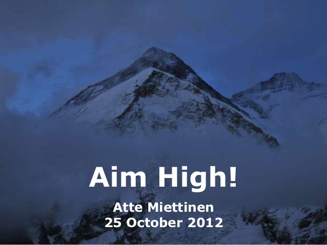Aim High! Atte Miettinen25 October 2012