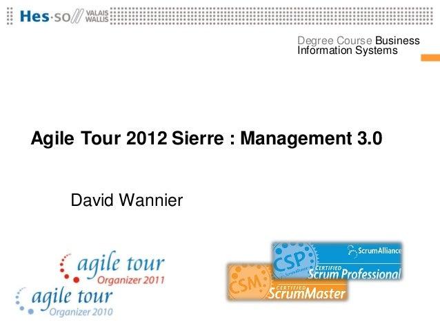 Degree Course Business                             Information SystemsAgile Tour 2012 Sierre : Management 3.0    David Wan...