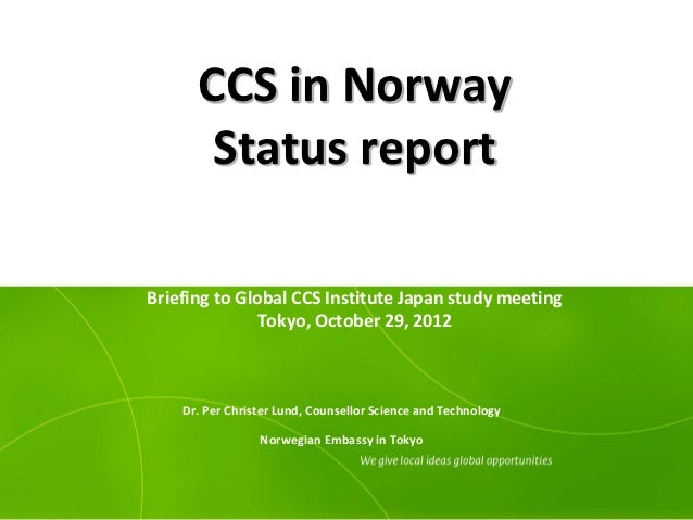 CCS in Norway       Status reportBriefing to Global CCS Institute Japan study meeting              Tokyo, October 29, 2012...