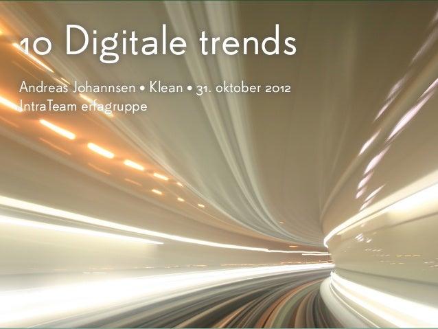 10 Digitale trendsAndreas J0hannsen • Klean • 31. oktober 2012IntraTeam erfagruppe