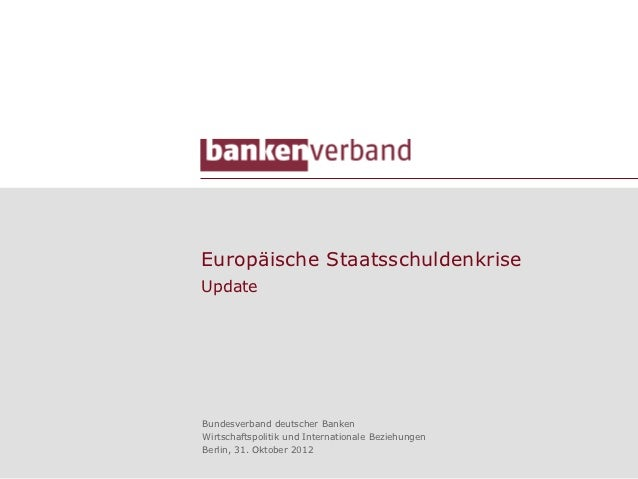 Europäische StaatsschuldenkriseUpdateBundesverband deutscher BankenWirtschaftspolitik und Internationale BeziehungenBerlin...