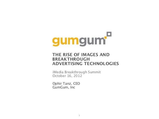 THE RISE OF IMAGES ANDBREAKTHROUGHADVERTISING TECHNOLOGIESiMedia Breakthrough SummitOctober 16, 2012Ophir Tanz, CEOGumGum,...