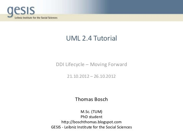 UML 2.4 Tutorial  DDI Lifecycle – Moving Forward         21.10.2012 – 26.10.2012              Thomas Bosch                ...