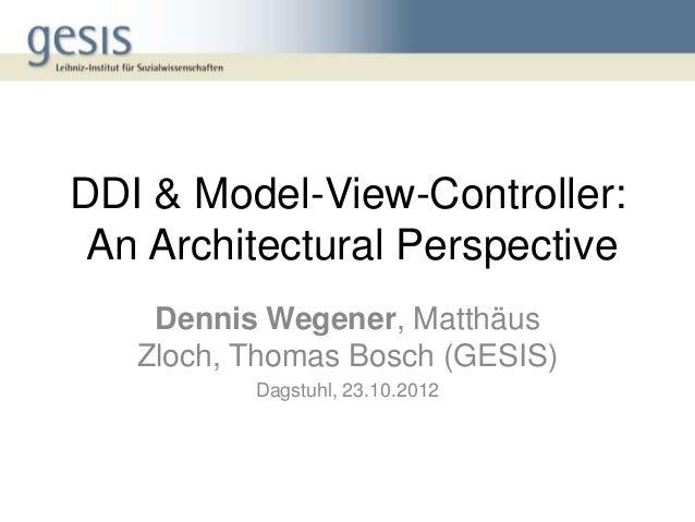 DDI & Model-View-Controller: An Architectural Perspective    Dennis Wegener, Matthäus   Zloch, Thomas Bosch (GESIS)       ...