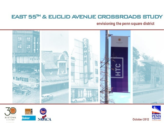 EAST 55th & EUCLID AVENUE CROSSROADS STUDY                       envisioning the penn square district                     ...
