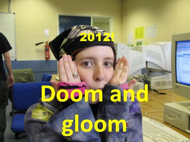 2012!<br />Doom and gloom<br />