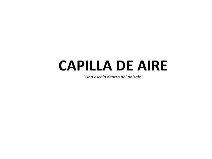 "CAPILLA DE AIRE   ""Una escala dentro del paisaje"""