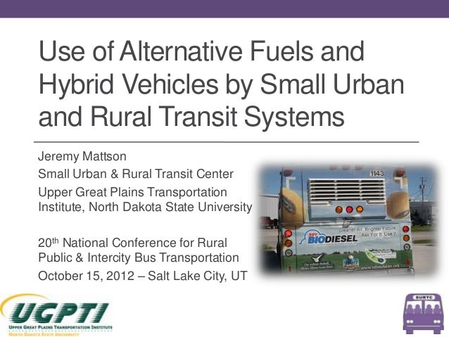 Use of Alternative Fuels andHybrid Vehicles by Small Urbanand Rural Transit SystemsJeremy MattsonSmall Urban & Rural Trans...