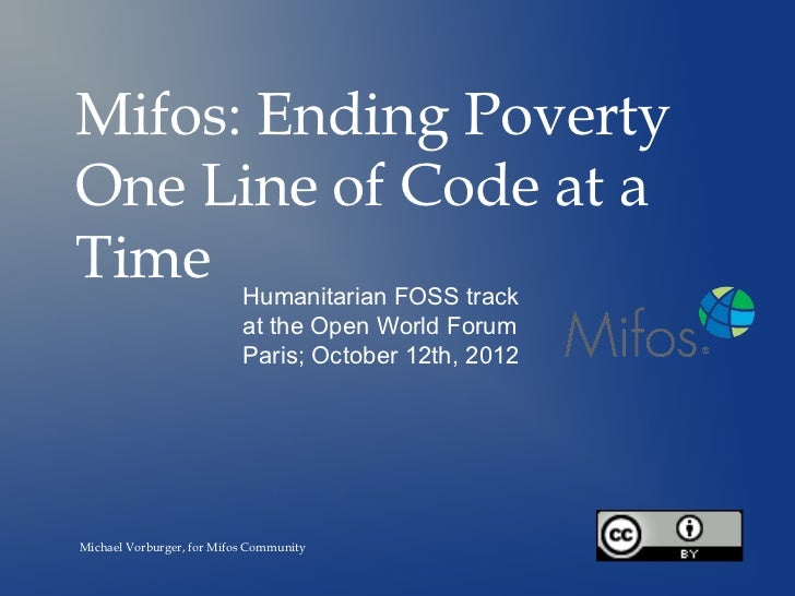 Mifos: Ending PovertyOne Line of Code at aTime Humanitarian FOSS track                           at the Open World Forum  ...