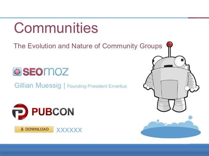 CommunitiesThe Evolution and Nature of Community GroupsGillian Muessig | Founding President Emeritus                xxxxxx