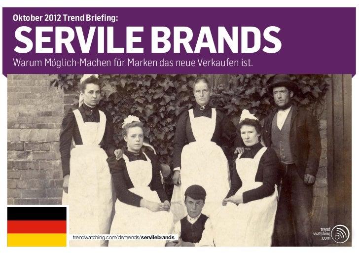 Oktober 2012 Trend Briefing:SERVILE BRANDSWarum Möglich-Machen für Marken das neue Verkaufen ist.                trendwatc...