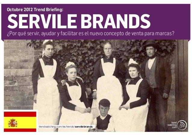 Octubre 2012 Trend Briefing:SERVILE BRANDS¿Por qué servir, ayudar y facilitar es el nuevo concepto de venta para marcas?  ...