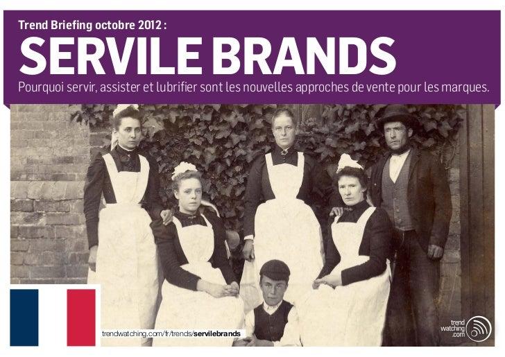 Trend Briefing octobre 2012 :SERVILE BRANDSPourquoi servir, assister et lubrifier sont les nouvelles approches de vente po...