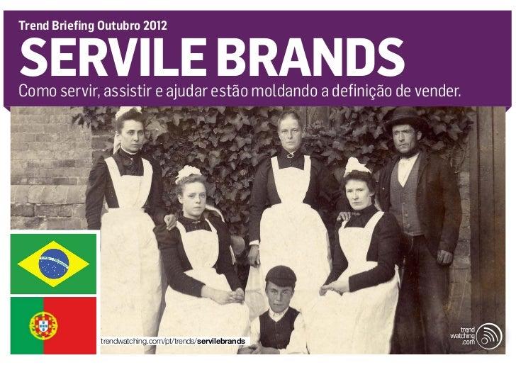 Trend Briefing Outubro 2012SERVILE BRANDSComo servir, assistir e ajudar estão moldando a definição de vender.             ...