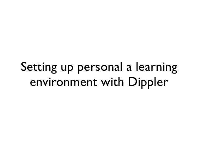 Setting up personal a learning environment with Dippler