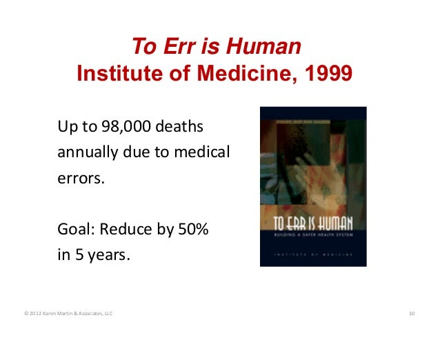 Upto98,000deaths annuallyduetomedical errors. Goal:Reduceby50% in5years. To Err is Human Institute of Medicine...