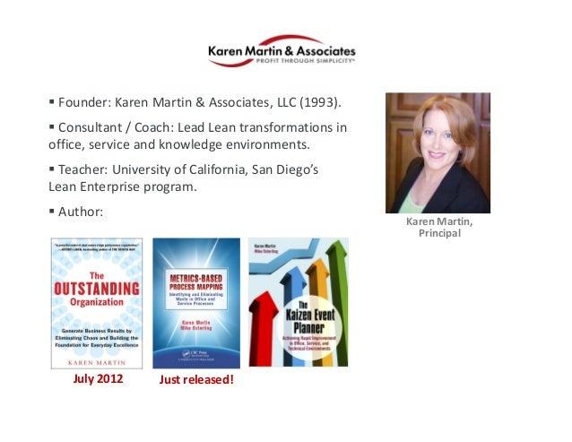  Founder:KarenMartin&Associates,LLC(1993).  Consultant/Coach:LeadLeantransformationsin office,serviceand...