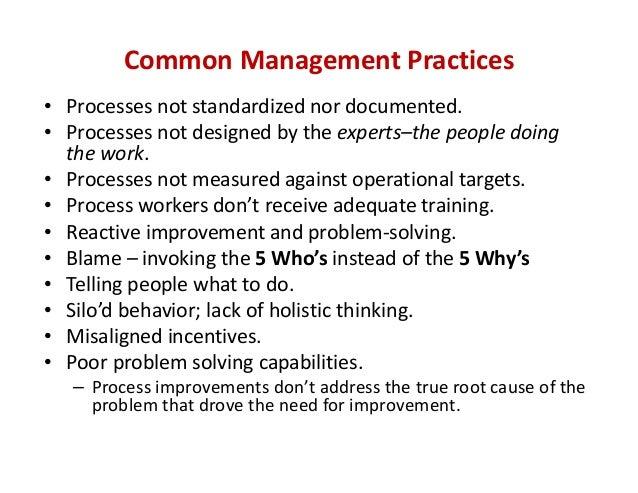 CommonManagementPractices • Processesnotstandardizednordocumented. • Processesnotdesignedbytheexperts–thepeopl...