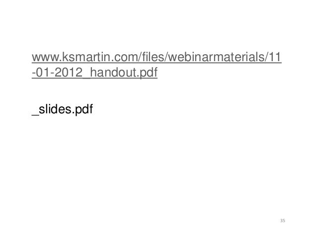 www.ksmartin.com/files/webinarmaterials/11 -01-2012_handout.pdf _slides.pdf 35