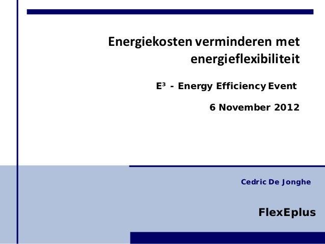 Energiekosten verminderen met             energieflexibiliteit        E³ - Energy Efficiency Event                  6 Nove...