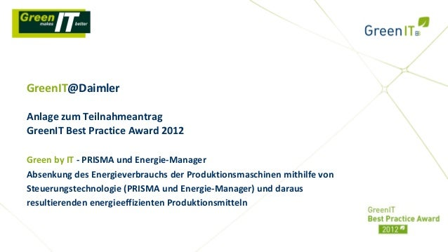 GreenIT@DaimlerAnlage zum TeilnahmeantragGreenIT Best Practice Award 2012Green by IT - PRISMA und Energie-ManagerAbsenkung...