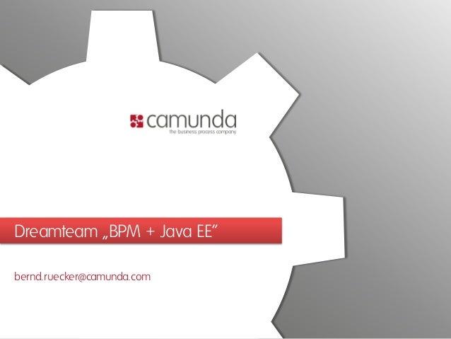 """Dreamteam """"BPM + Java EE""""bernd.ruecker@camunda.com"""