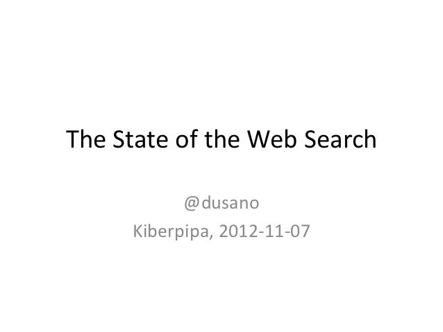 The State of the Web Search           @dusano     Kiberpipa, 2012-11-07