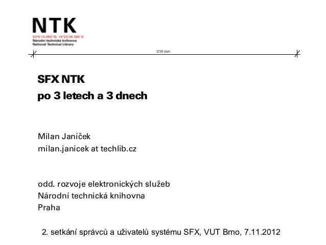 210 mmSFX NTKpo 3 letech a 3 dnechMilan Janíčekmilan.janicek at techlib.czodd. rozvoje elektronických služebNárodní techni...