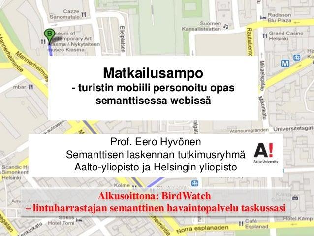 Matkailusampo          - turistin mobiili personoitu opas                semanttisessa webissä                 Prof. Eero ...