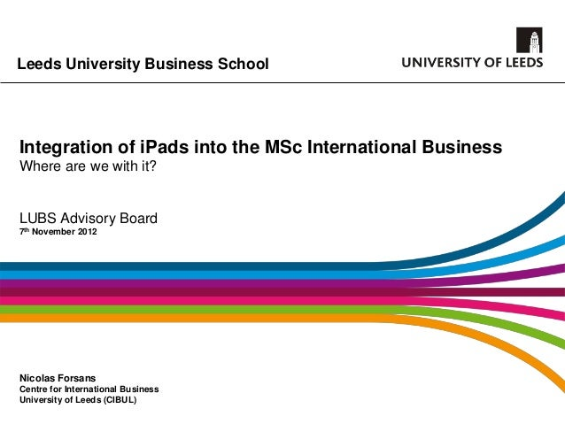Leeds University Business SchoolIntegration of iPads into the MSc International BusinessWhere are we with it?LUBS Advisory...