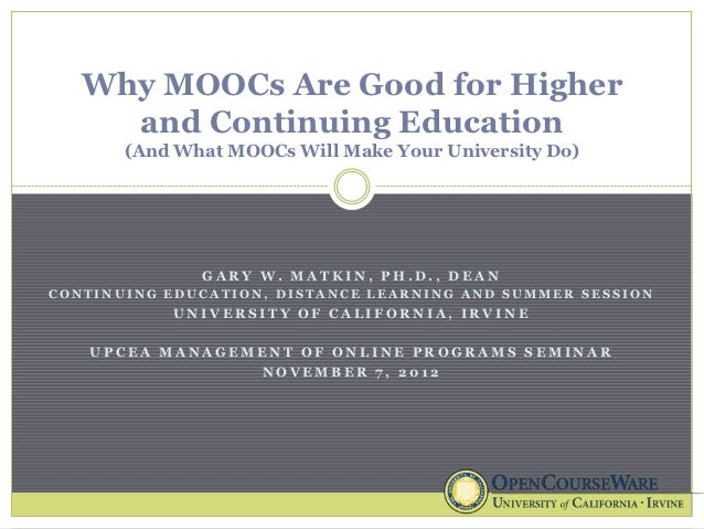 Why MOOCs Are Good for Higher     and Continuing Education       (And What MOOCs Will Make Your University Do)            ...