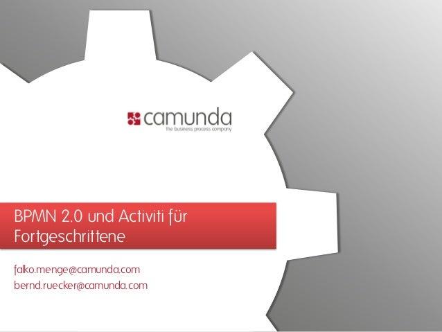 BPMN 2.0 und Activiti fürFortgeschrittenefalko.menge@camunda.combernd.ruecker@camunda.com