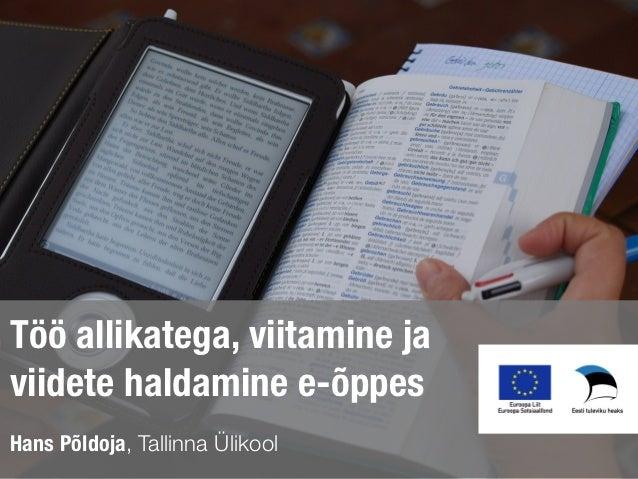 Töö allikatega, viitamine javiidete haldamine e-õppesHans Põldoja, Tallinna Ülikool