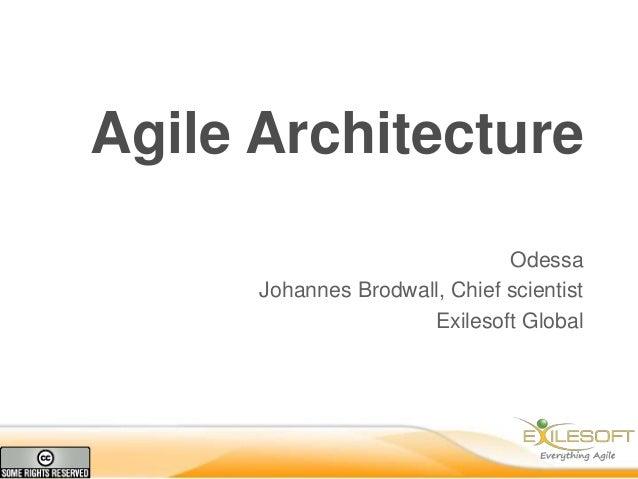 Agile Architecture                               Odessa      Johannes Brodwall, Chief scientist                      Exile...