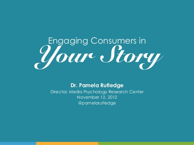 Engaging Consumers in                        !Your ! Story          Dr. Pamela Rutledge Director, Media Psychology Researc...