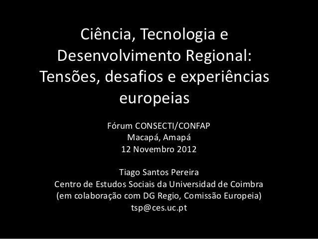Ciência, Tecnologia e  Desenvolvimento Regional:Tensões, desafios e experiências           europeias              Fórum CO...