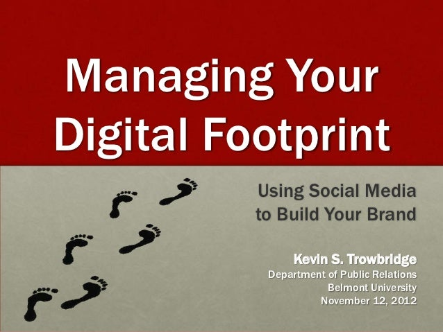 Managing YourDigital Footprint          Using Social Media          to Build Your Brand                Kevin S. Trowbridge...