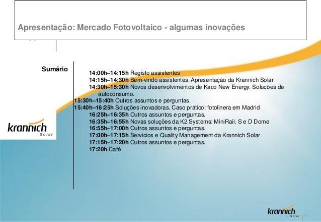 Apresentação:KRANNICH        Mercado Fotovoltaico - algumas inovações   SOLAR     Sumário                    14:00h–14:15h...