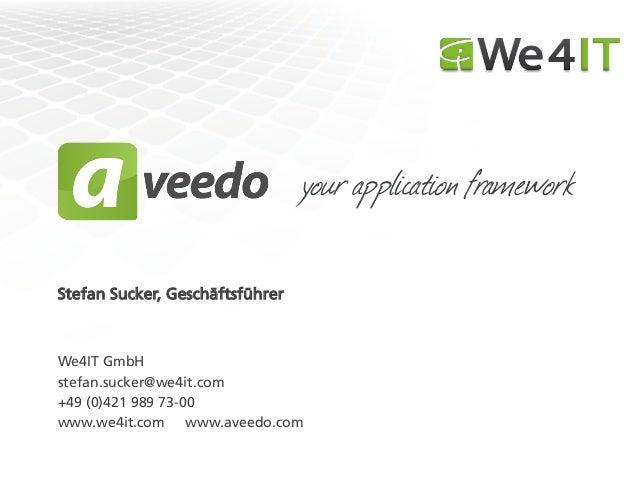 your application frameworkStefan Sucker, GeschäftsführerWe4IT GmbHstefan.sucker@we4it.com+49 (0)421 989 73-00www.we4it.com...