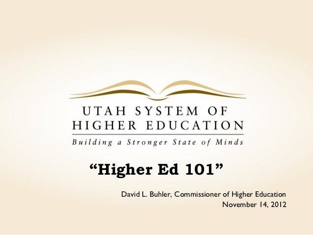 """""""Higher Ed 101""""   David L. Buhler, Commissioner of Higher Education                                 November 14, 2012"""