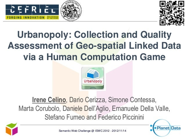 Urbanopoly: Collection and Quality Assessment of Geo-spatial Linked Data via a Human Computation Game  Irene Celino, Dario...