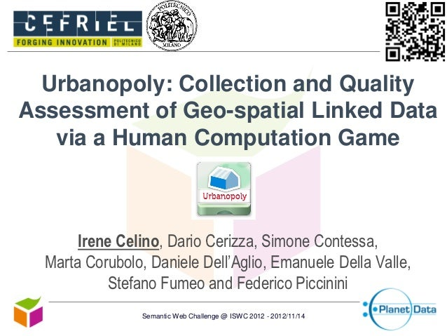 Urbanopoly: Collection and QualityAssessment of Geo-spatial Linked Data   via a Human Computation Game       Irene Celino,...