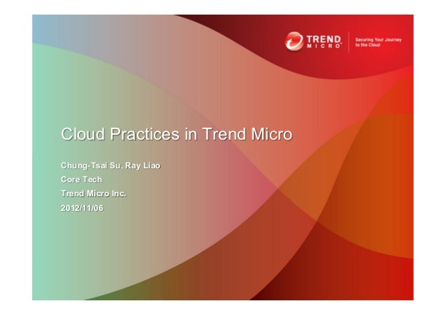 Cloud Practices in Trend MicroChung-Tsai Su, Ray LiaoCore TechTrend Micro Inc.2012/11/06